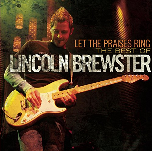Let The Praises Ring - The Best Of Lincoln Brewster Album Cover