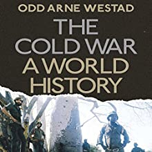The Cold War: A World History Audiobook by Odd Arne Westad Narrated by Jonathan Keeble