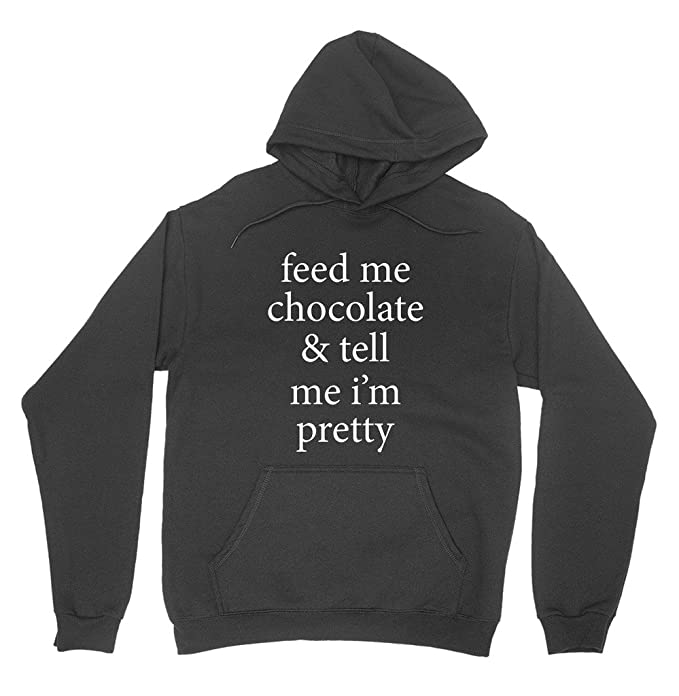 Feed Me Chocolate And Tell Me Hoodie Sweatshirt