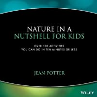 Nature In A Nutshell For Kids: Over 100