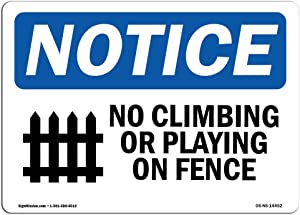 OSHA Notice Signs - No Climbing Or Playing On Fence Sign with Symbol | Extremely Durable Made in The USA Signs or Heavy Duty Vinyl Label | Protect Your Warehouse & Business