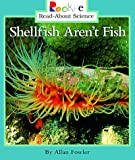 Shellfish Aren't Fish, Allan Fowler, 0516264192
