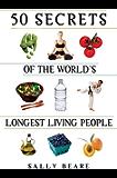 50 Secrets of the World's Longest Living People (English Edition)