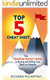 The Unofficial Author's Guide To Selling Your Book On Amazon: The Top 5 Cheat Sheet for Self Publishing Authors