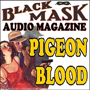 Pigeon Blood: A Classic Hard-Boiled Tale from the Original Black Mask Audiobook