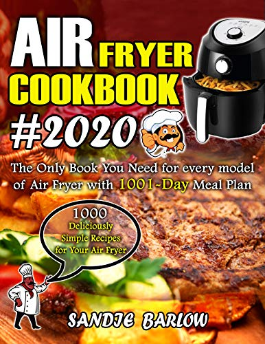 1001 Air Fryer Cookbook #2020: 1001 Deliciously Simple Recipes for Your Air Fryer: The Only Book You Need for every…