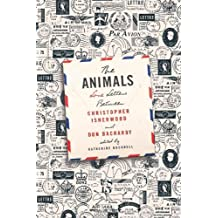 The Animals: Love Letters Between Christopher Isherwood and Don Bachardy by Christopher Isherwood (13-May-2014) Hardcover