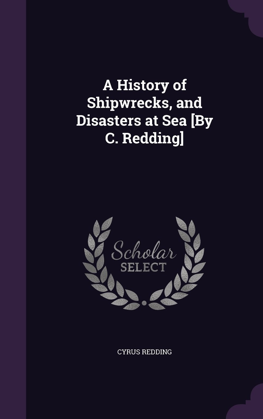 Download A History of Shipwrecks, and Disasters at Sea [By C. Redding] pdf
