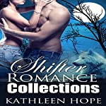 Shifter Romance Collections: 4 Hot and Steamy Shapeshifter Romance Stories : BBW, MMF, Threesome   Kathleen Hope