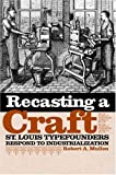 Recasting a Craft : St. Louis Typefounders Respond to Industrialization, Mullen, Robert A., 0809326361