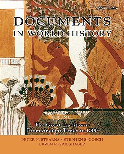 Documents in World History, Volume 1 (5th Edition) 5th edition by Stearns, Peter N., Gosch, Stephen S., Grieshaber, Erwin P. (2008) Paperback