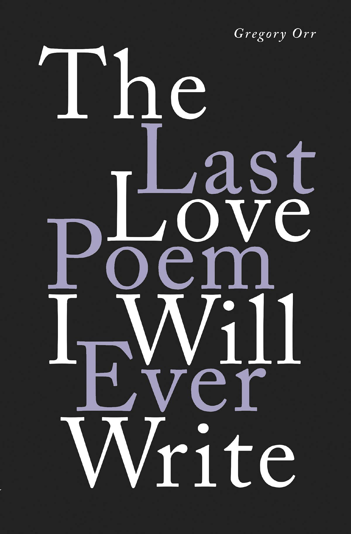 The Last Love Poem I Will Ever Write Poems Orr Gregory 9781324002352 Amazon Com Books Love poems for free by nicholas gordon. love poem i will ever write poems orr