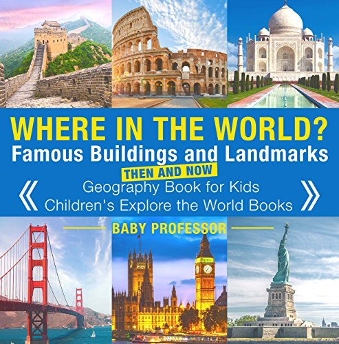 Where in the World? Famous Buildings and Landmarks Then and Now - Geography Book for Kids | Children's Explore the World Books ()