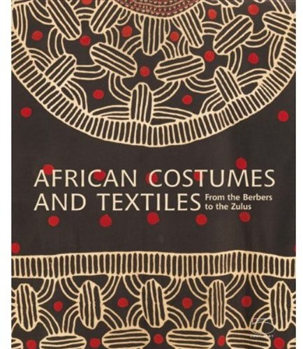 African Costumes and Textiles: From the Berbers to the Zulus ebook
