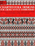 Charted Folk Designs for Cross-Stitch Embroidery: 278 Charts of Ancient Folk Embroideries from the Countries Along the Danube (Dover Needlework)