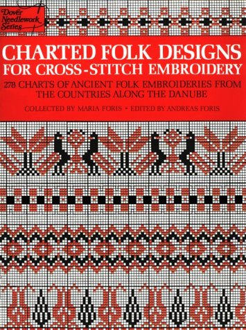 Charted Folk Designs for Cross-Stitch Embroidery: 278 Charts of Ancient Folk Embroideries from the Countries Along the Danube (English and German Edition) - Cross Stitch Chart Book