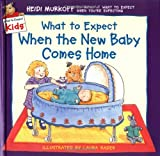 What to Expect When the New Baby Comes Home (What to Expect Kids)