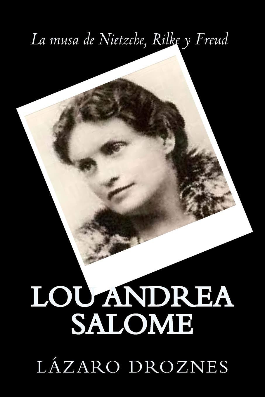 Lou Andrea Salome: La musa de Nietzche, Rilke y Freud (Miradas sobre el psicoanalisis) (Volume 3) (Spanish Edition) pdf