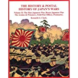 The History and Postal History of Japan's Wars: Sino-Japanese War, Russo-Japanese War, the Armies, Prisoners, Field Post Offices, Postmarks v. 2