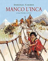 Manco l'inca : Au temps d'Atahualpa et de Pizarro par Emmanuel Cerisier