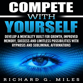 Amazon com: Compete with Yourself: Develop a Mentality Built for