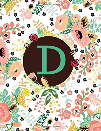 D: Floral Frame Monogram Initial D Composition Journal diary Notebook Gift To Write in For Her, Women, Men, Ladies, Girls, 160 Pages Paperback (Floral Monogram Collections) (Volume 56) (Initial D Book Collection)