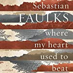 Where My Heart Used to Beat | Sebastian Faulks