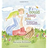 If I Could Keep You Little: A Baby Book About a Parent's Love (Gifts for Babies and Toddlers, Gifts for Mother's Day and…