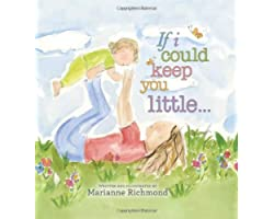 If I Could Keep You Little: A Baby Book About a Parent's Love (Gifts for Babies and Toddlers, Gifts for Mother's Day and Fath