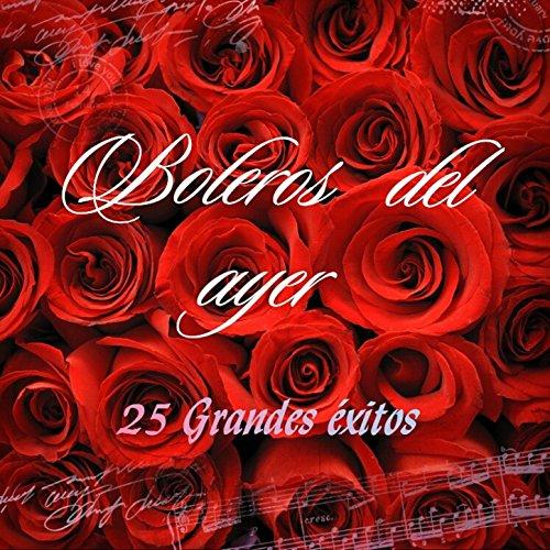 ... Boleros del Ayer - 25 Grandes .
