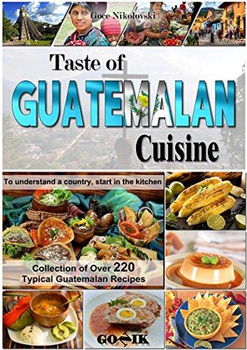 Taste of Guatemalan Cuisine (Latin American Cuisine Book 12) by Goce Nikolovski