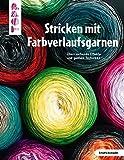 Stricken mit Farbverlaufsgarnen (kreativ.kompakt.): Überraschende Effekte und geniale Techniken
