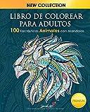 Libro de colorear para adultos: 100 Fantásticos Animales con Mandalas para Colorear. Excelente entretenimiento anti stress para adultos - Libro de ... gatos, perros, delfines ¡y muchos más! )