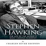 Stephen Hawking: The Life of the World's Most Famous Scientist |  Charles River Editors
