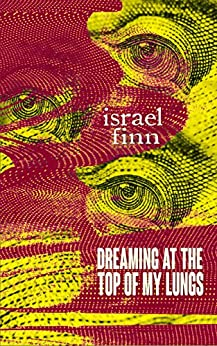 Dreaming At the Top of My Lungs: A Horror Collection by [Finn, Israel]
