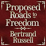 Proposed Roads to Freedom | Bertrand Russell
