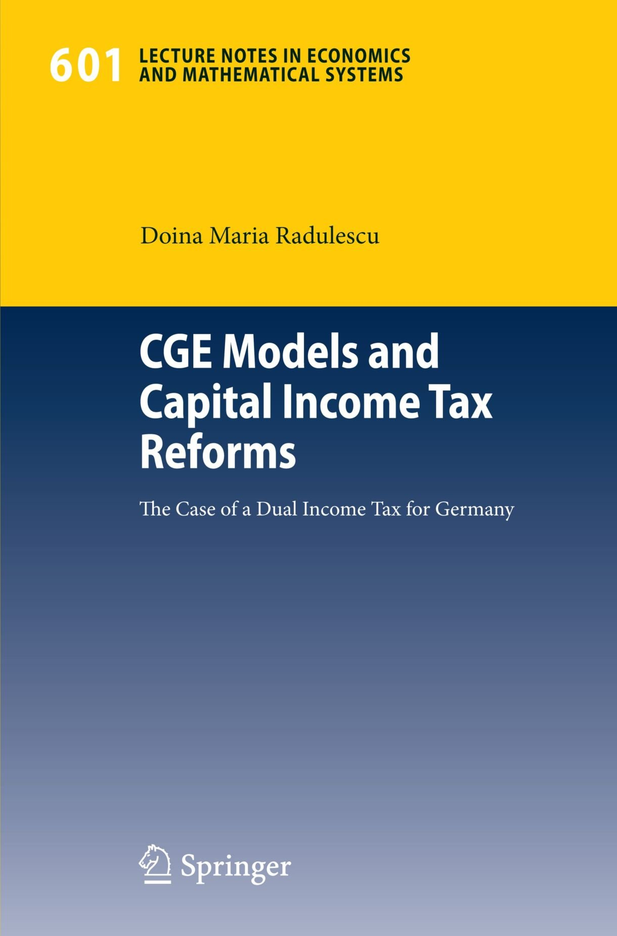 CGE Models and Capital Income Tax Reforms: The Case of a Dual Income Tax for Germany (Lecture Notes in Economics and Mathematical Systems)