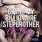 Giving My Billionaire Stepbrother a Baby, Book 3 | Stephanie Brother