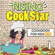 Rising CookStar. Cookbook for kids 9-12.[Kids cookbook ages 9-12]: Easy and Healthy Kids Cookbook.Kids Cookbook Ages 9-12. Ultimate Kids Cookbook.Easy  Cookbook for Kids.Kid Cookbook.
