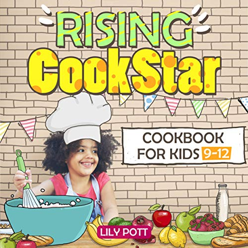 Rising CookStar. Cookbook for kids 9-12: Easy and Healthy Kids Cookbook by Lily Pott