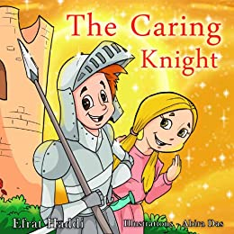 Children's books: The Caring Knight: Learn the value of caring for your siblings, family and pets! (A preschool bedtime picture book for children ages 3-8)