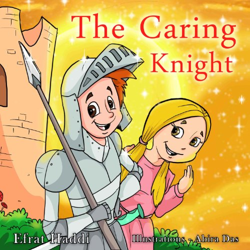 "Children's books : "" The Caring Knight "",( Illustrated Picture Book for ages 2-8. Teaches your kid the value of caring) (Beginner readers) (Bedtime story) (Social skills for kids c"