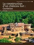 LA CONSTRUCTION D'UN CHATEAU FORT:GUEDELON