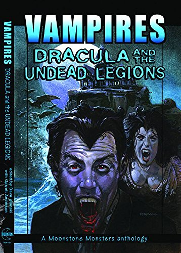 Vampires: Dracula And The Undead Legions (A Moonstone Monster Anthology)