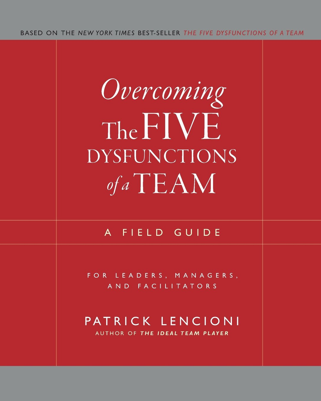 Overcoming The Five Dysfunctions of a Team: A Field Guide for Leaders,  Managers, and Facilitators (J-B Lencioni Series): Amazon.co.uk: Patrick M.  Lencioni: ...