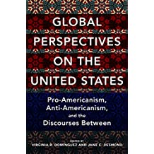 Global Perspectives on the United States: Pro-Americanism, Anti-Americanism, and the Discourses Between (Global Studies of the United States)