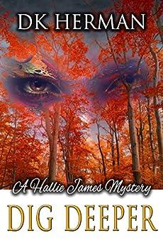 Dig Deeper: A Hallie James Mystery (The Hallie James Mysteries Book 1) by [Herman, DK]