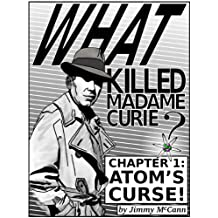 What Killed Madame Curie? Chapter 1: Atom's Curse!