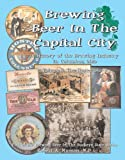 Brewing Beer In The Capital City: A History of the Brewing Industry in Columbus, Ohio; Volume I: The Hoster Story