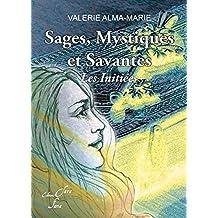 SAGES, MYSTIQUES et SAVANTES :: Les initiées (La place des femmes dans l'histoire de l'humanité) (French Edition)